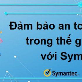 ĐẢM BẢO AN TOÀN TRUY CẬP TRONG THẾ GIỚI MẠNG VỚI SYMANTEC